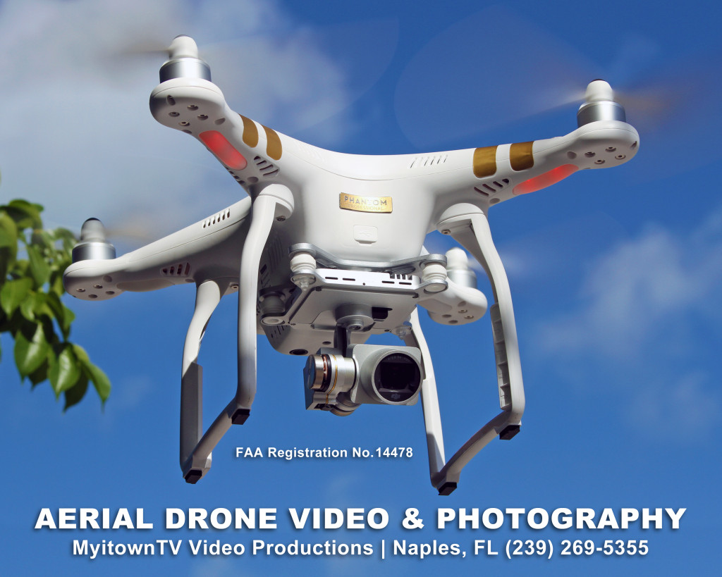 For Aerial Drone Video and Photography Services in the Naples/Fort Myers area, call MyitownTV Video Productions @ (239) 269-5355. FAA approved! Registration No. 14478
